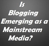 Blogging emerging as a mainstream media